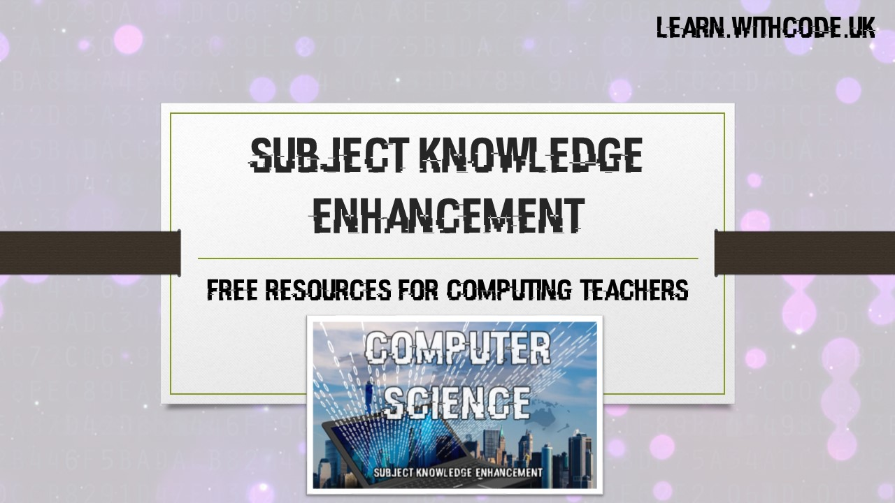 Free computer science subject knowledge enhancement resources for teachers